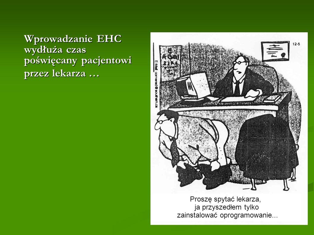 Wprowadzanie EHC wydłuża czas poświęcany pacjentowi przez lekarza … Proszę spytać lekarza, ja przyszedłem tylko zainstalować oprogramowanie...
