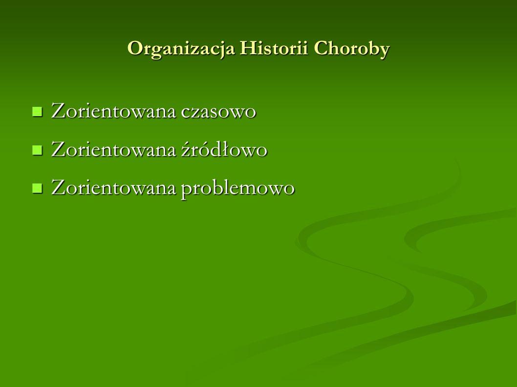 Organizacja Historii Choroby Zorientowana czasowo Zorientowana czasowo Zorientowana źródłowo Zorientowana źródłowo Zorientowana problemowo Zorientowan