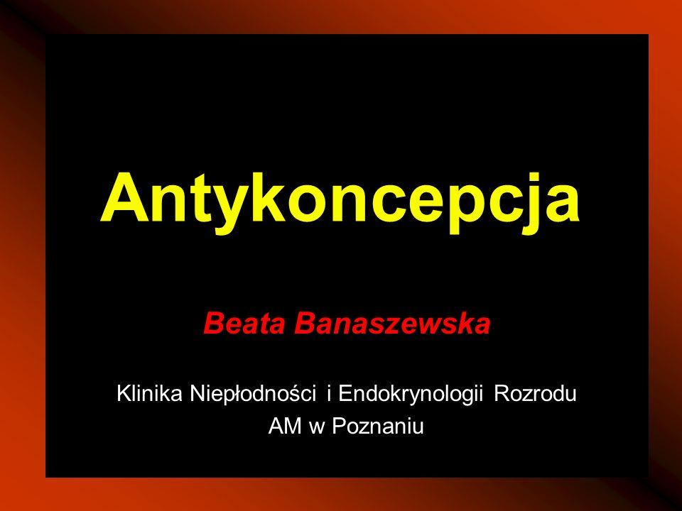 Antykoncepcja Beata Banaszewska Klinika Niepłodności i Endokrynologii Rozrodu AM w Poznaniu