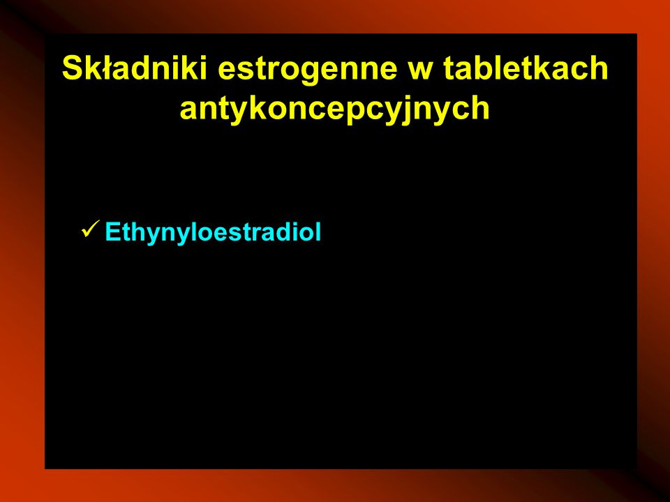 Składniki estrogenne w tabletkach antykoncepcyjnych Ethynyloestradiol