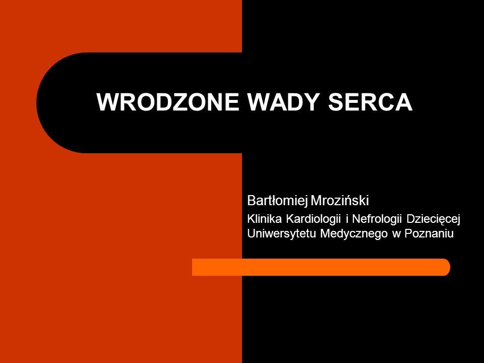 WRODZONE WADY SERCA Bartłomiej Mroziński Klinika Kardiologii i Nefrologii Dziecięcej Uniwersytetu Medycznego w Poznaniu