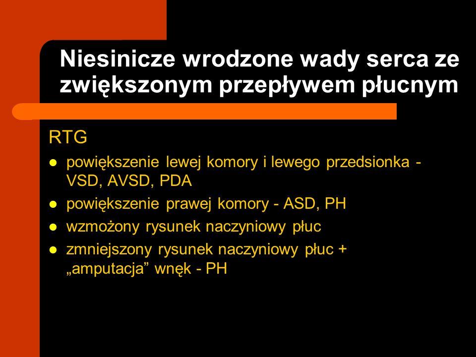 Niesinicze wrodzone wady serca ze zwiększonym przepływem płucnym RTG powiększenie lewej komory i lewego przedsionka - VSD, AVSD, PDA powiększenie praw