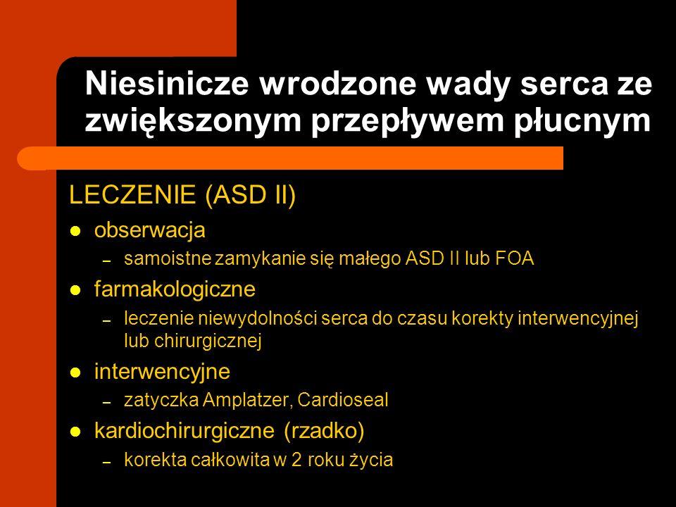 Niesinicze wrodzone wady serca ze zwiększonym przepływem płucnym LECZENIE (ASD II) obserwacja – samoistne zamykanie się małego ASD II lub FOA farmakol