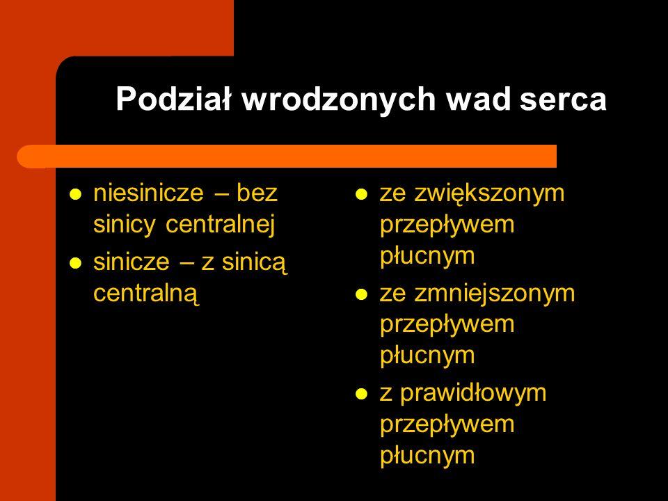 Sinicze wrodzone wady serca ze zmniejszonym przepływem płucnym LECZENIE farmakologiczne – utrzymanie drożności PDA - prostaglandyna E1 - PAtr, krytyczna ToF, TA bez VSD, niektóre przypadki AE interwencyjne – zabieg Rashkinda - TA, PAtr bez VSD – walwuloplastyka balonowa - niektóre przypadki ToF kardiochirurgiczne – korekta radykalna - ToF, niektóre przypadki PAtr z VSD, AE – leczenie radykalne wieloetapowe - ToF, PAtr z VSD (m.in.: zespolenie Blalock-Taussig) – leczenie w kierunku serca jednokomorowego - TA, PAtr bez VSD