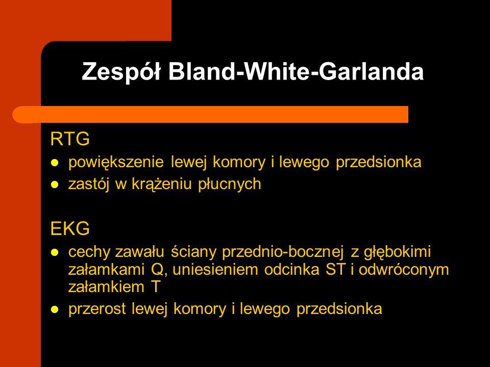 Zespół Bland-White-Garlanda RTG powiększenie lewej komory i lewego przedsionka zastój w krążeniu płucnych EKG cechy zawału ściany przednio-bocznej z g