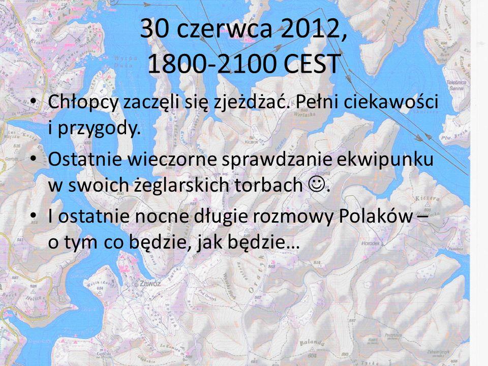 30 czerwca 2012, 1800-2100 CEST Chłopcy zaczęli się zjeżdżać. Pełni ciekawości i przygody. Ostatnie wieczorne sprawdzanie ekwipunku w swoich żeglarski
