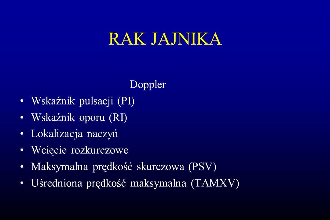 RAK JAJNIKA Doppler Wskaźnik pulsacji (PI) Wskaźnik oporu (RI) Lokalizacja naczyń Wcięcie rozkurczowe Maksymalna prędkość skurczowa (PSV) Uśredniona p