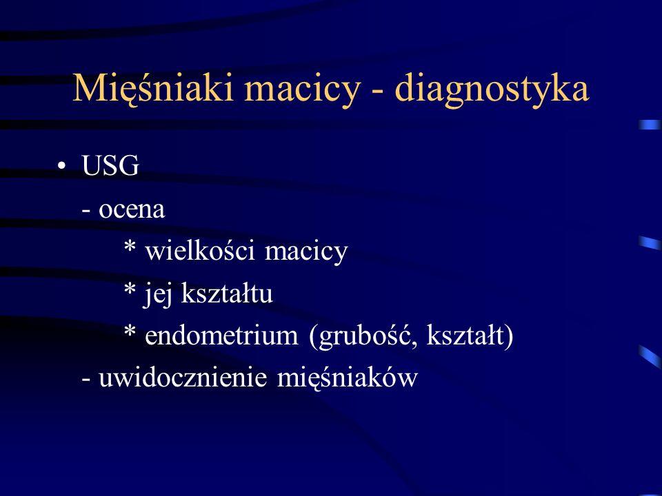 Mięśniaki macicy - diagnostyka USG - ocena * wielkości macicy * jej kształtu * endometrium (grubość, kształt) - uwidocznienie mięśniaków