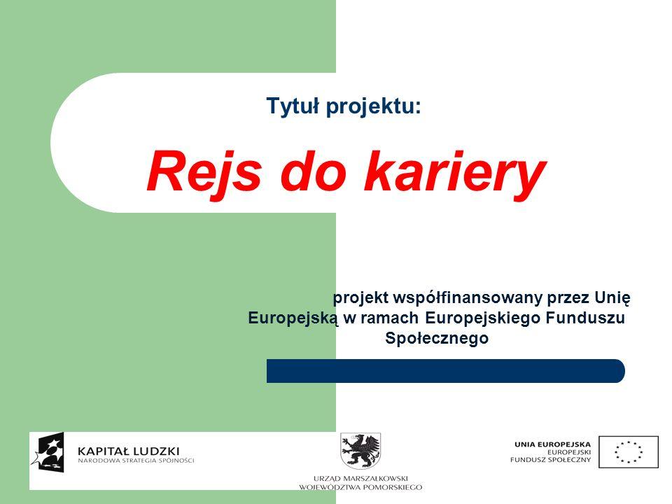 Tytuł projektu: Rejs do kariery projekt współfinansowany przez Unię Europejską w ramach Europejskiego Funduszu Społecznego