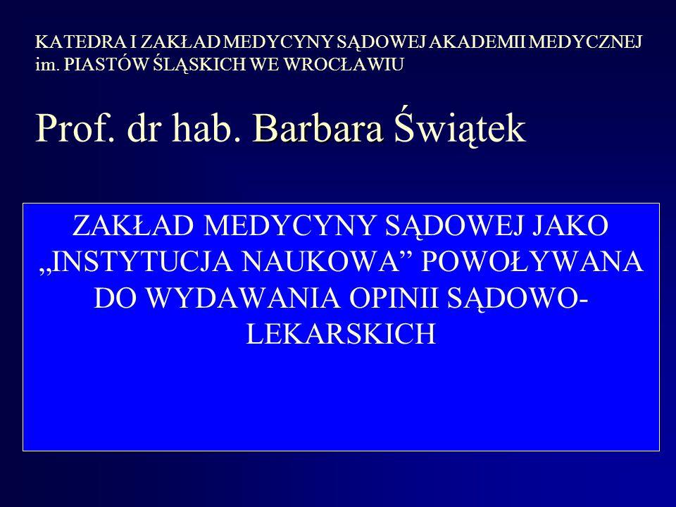 Barbara KATEDRA I ZAKŁAD MEDYCYNY SĄDOWEJ AKADEMII MEDYCZNEJ im.