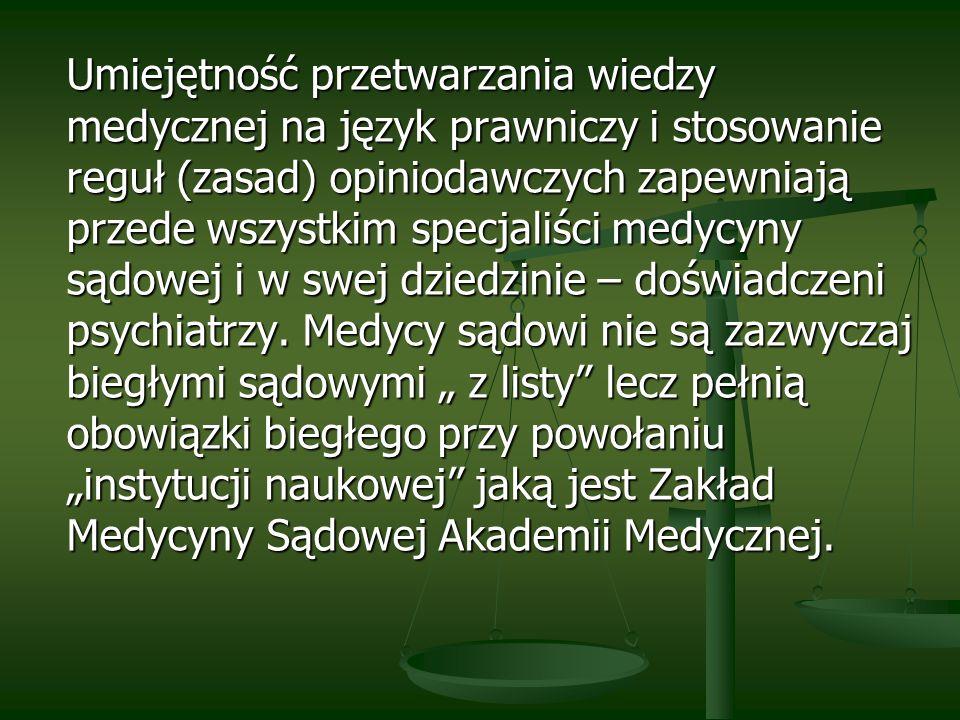 Umiejętność przetwarzania wiedzy medycznej na język prawniczy i stosowanie reguł (zasad) opiniodawczych zapewniają przede wszystkim specjaliści medycy