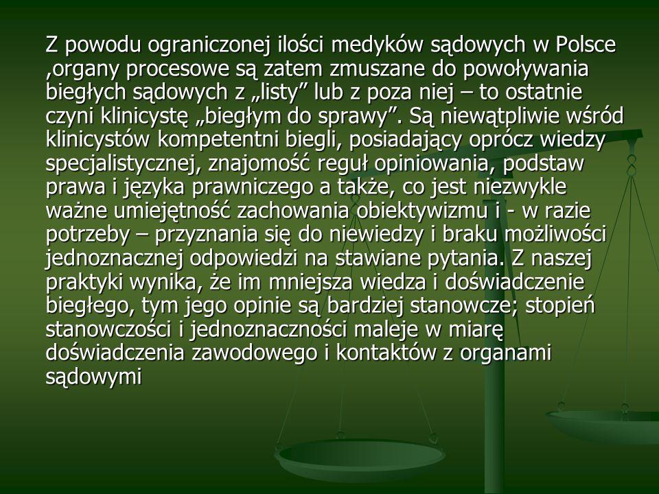 Z powodu ograniczonej ilości medyków sądowych w Polsce,organy procesowe są zatem zmuszane do powoływania biegłych sądowych z listy lub z poza niej – t
