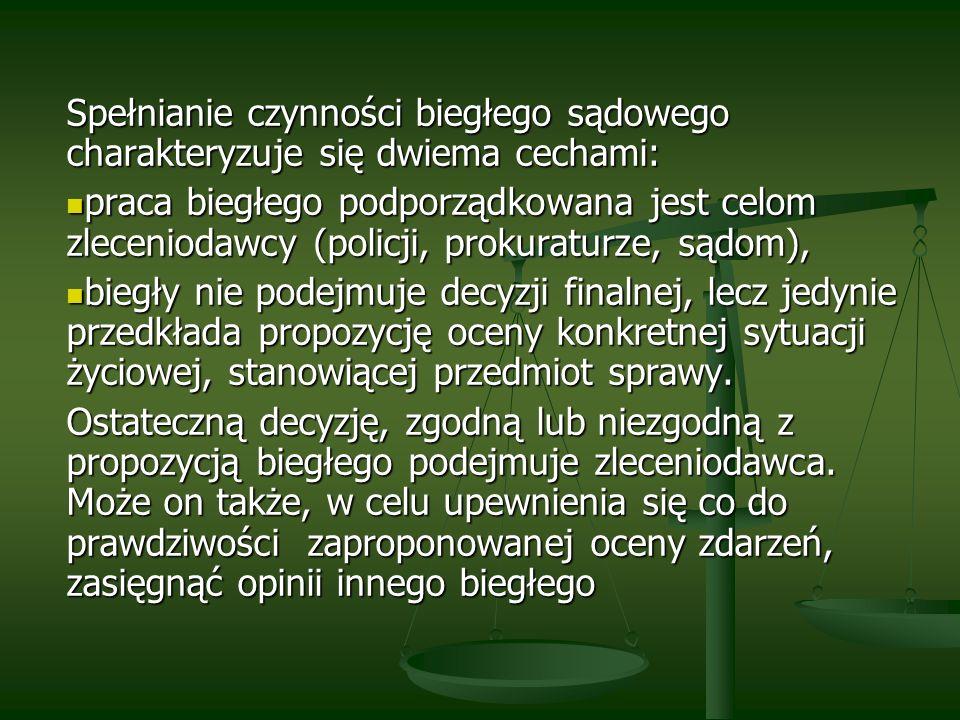 Spełnianie czynności biegłego sądowego charakteryzuje się dwiema cechami: praca biegłego podporządkowana jest celom zleceniodawcy (policji, prokuratur