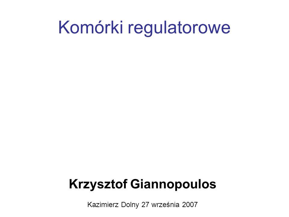 Komórki regulatorowe Krzysztof Giannopoulos Kazimierz Dolny 27 września 2007