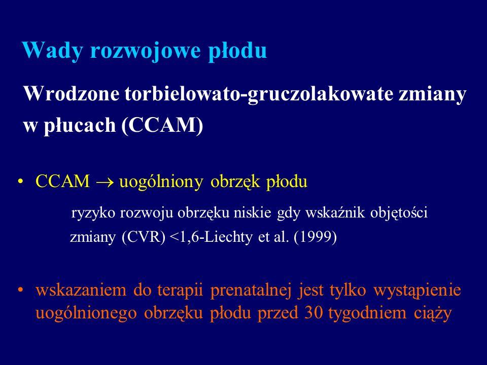 Wady rozwojowe płodu Wrodzone torbielowato-gruczolakowate zmiany w płucach (CCAM) CCAM uogólniony obrzęk płodu ryzyko rozwoju obrzęku niskie gdy wskaź
