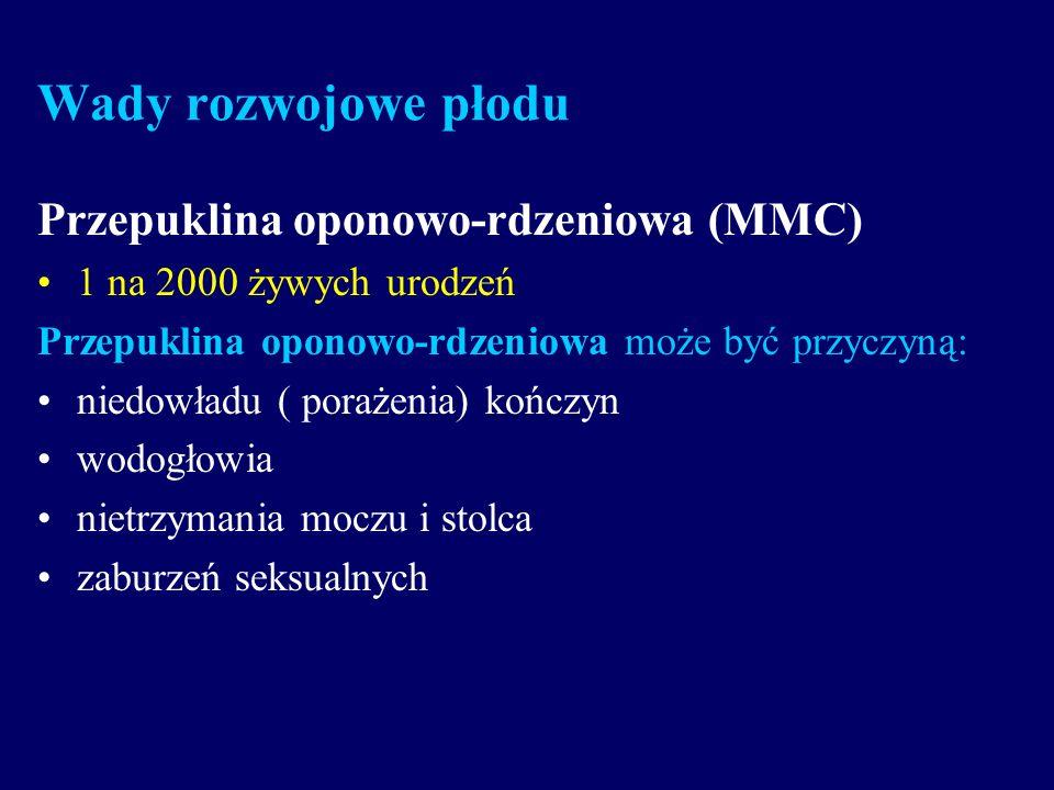 Wady rozwojowe płodu Przepuklina oponowo-rdzeniowa (MMC) 1 na 2000 żywych urodzeń Przepuklina oponowo-rdzeniowa może być przyczyną: niedowładu ( poraż