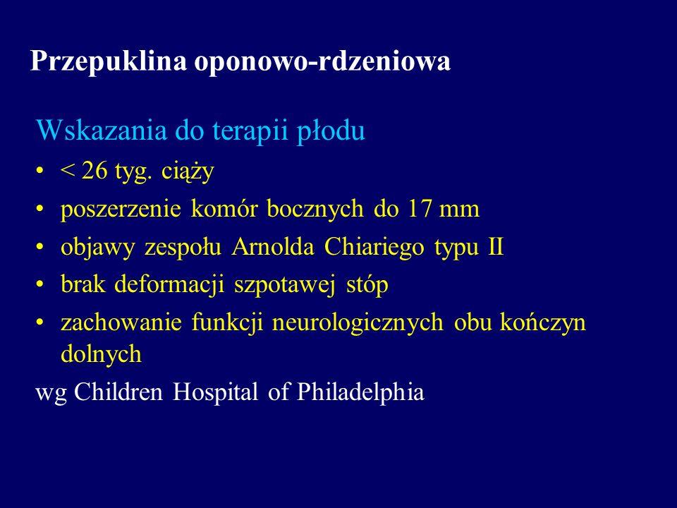 Przepuklina oponowo-rdzeniowa Wskazania do terapii płodu < 26 tyg. ciąży poszerzenie komór bocznych do 17 mm objawy zespołu Arnolda Chiariego typu II