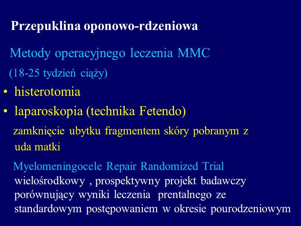 Przepuklina oponowo-rdzeniowa Metody operacyjnego leczenia MMC (18-25 tydzień ciąży) histerotomia laparoskopia (technika Fetendo) zamknięcie ubytku fr