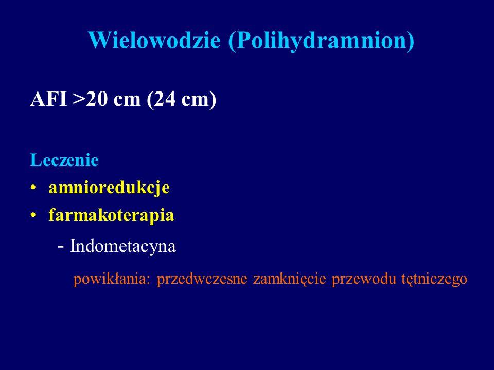 Wielowodzie (Polihydramnion) AFI >20 cm (24 cm) Leczenie amnioredukcje farmakoterapia - Indometacyna powikłania: przedwczesne zamknięcie przewodu tętn