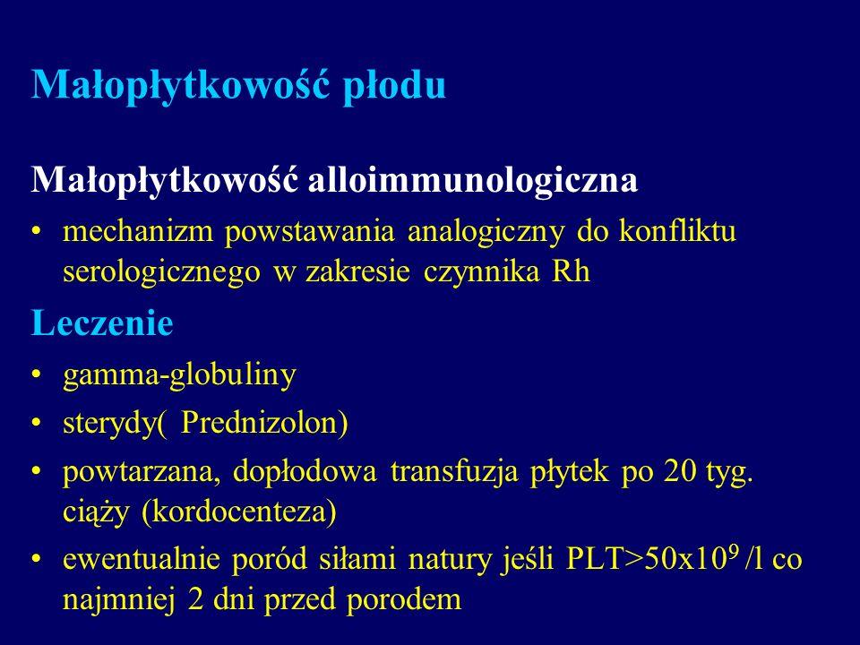 Małopłytkowość płodu Małopłytkowość alloimmunologiczna mechanizm powstawania analogiczny do konfliktu serologicznego w zakresie czynnika Rh Leczenie g