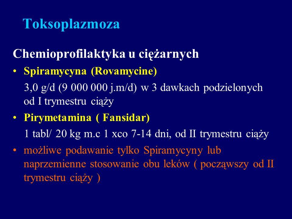 Toksoplazmoza Chemioprofilaktyka u ciężarnych Spiramycyna (Rovamycine) 3,0 g/d (9 000 000 j.m/d) w 3 dawkach podzielonych od I trymestru ciąży Pirymet