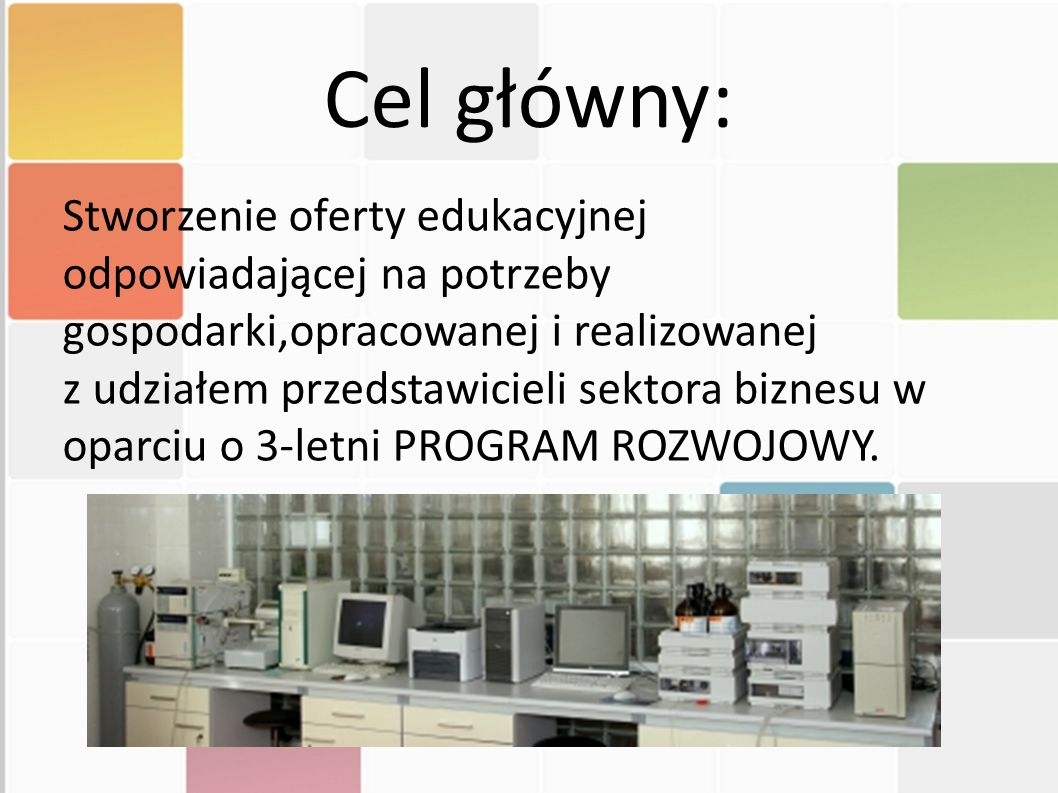 Cele szczegółowe Stworzenie możliwości kształcenia w zawodach, w których wzrasta popyt na usługi - pilotaż KOSMETOLOGII i TECHNIK DENTYSTYCZNYCH.