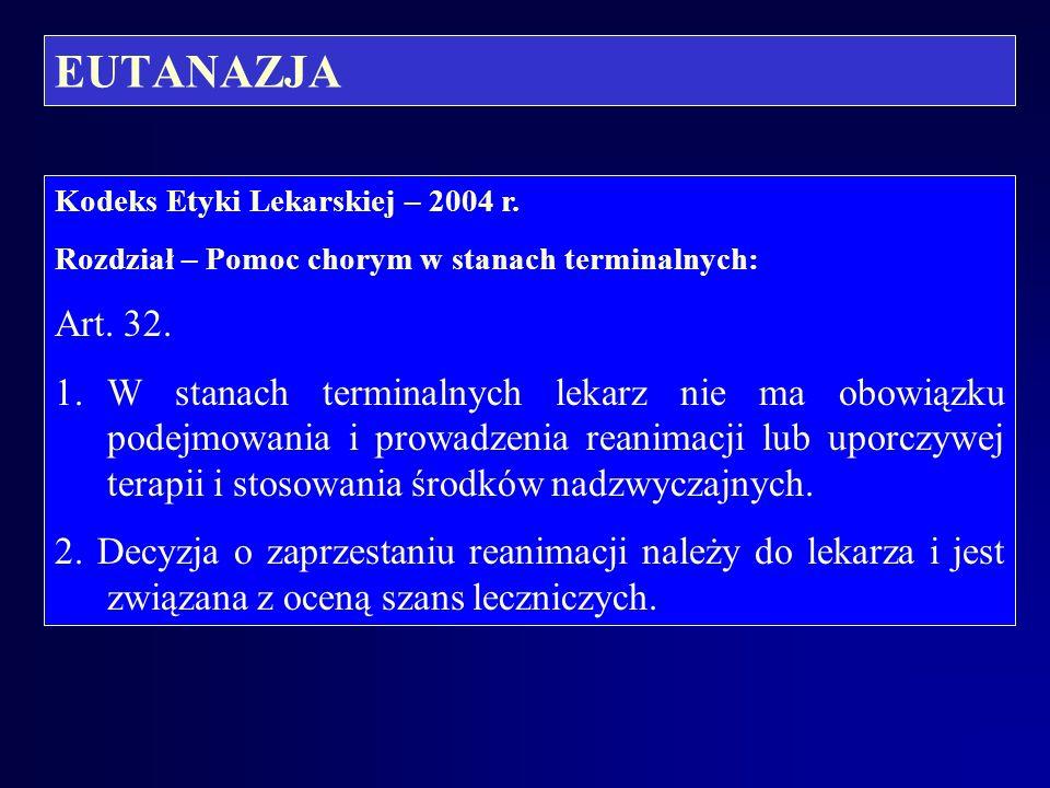 EUTANAZJA Kodeks Etyki Lekarskiej – 2004 r.Rozdział – Pomoc chorym w stanach terminalnych: Art.