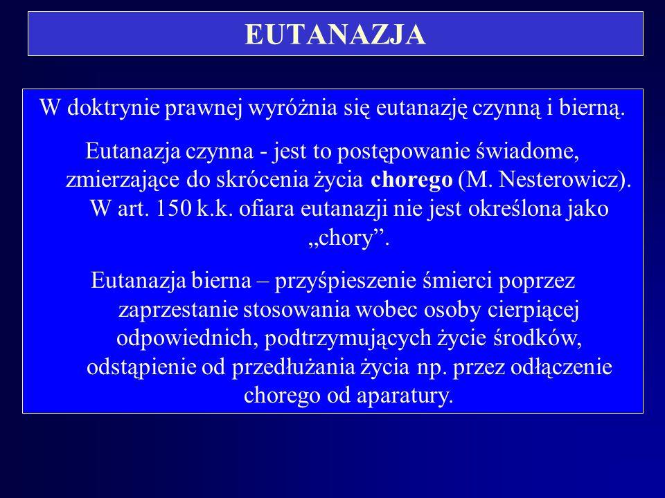 EUTANAZJA W doktrynie prawnej wyróżnia się eutanazję czynną i bierną.