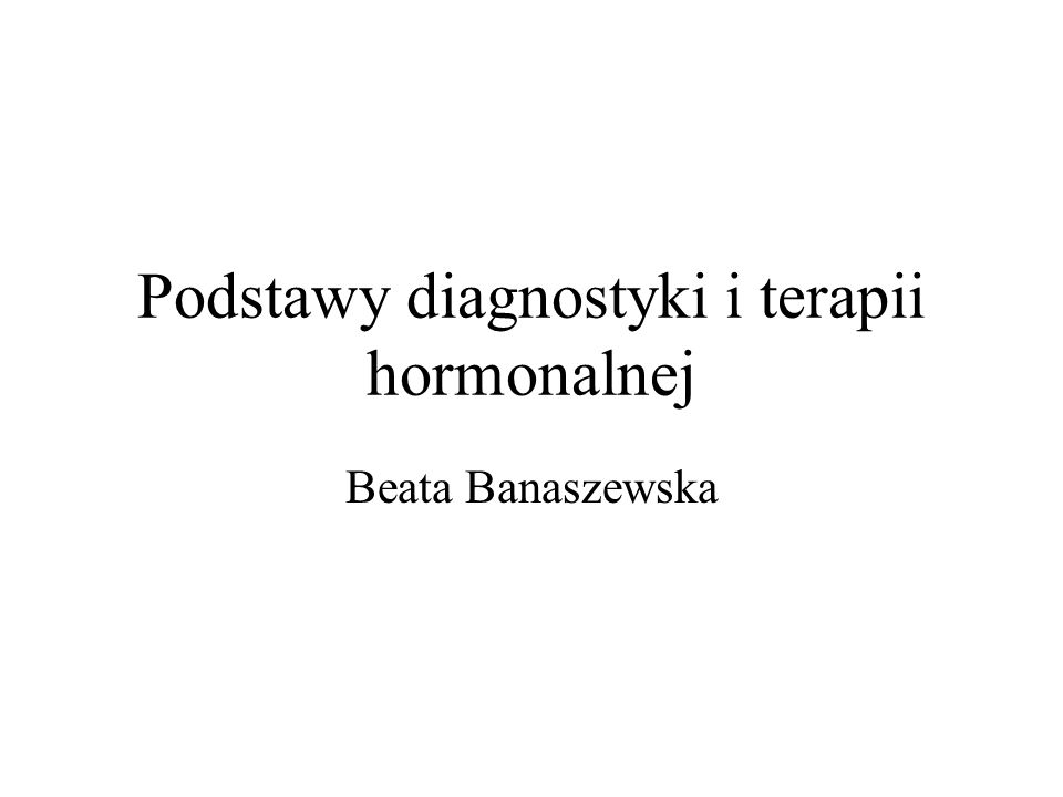 Podstawy diagnostyki i terapii hormonalnej Beata Banaszewska