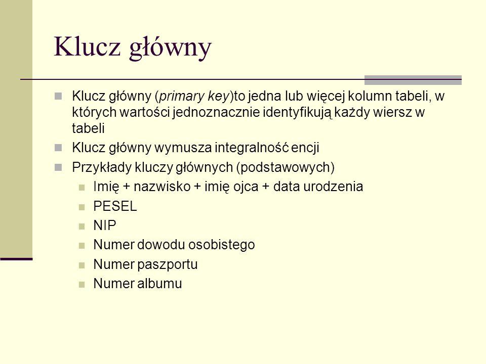 Klucz główny Klucz główny (primary key)to jedna lub więcej kolumn tabeli, w których wartości jednoznacznie identyfikują każdy wiersz w tabeli Klucz gł