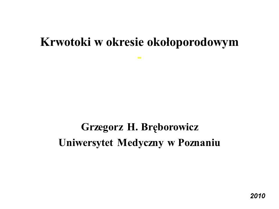 Krwotoki w okresie okołoporodowym - Grzegorz H. Bręborowicz Uniwersytet Medyczny w Poznaniu 2010