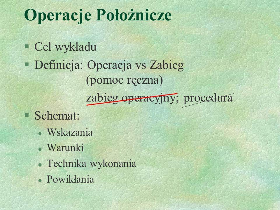 Operacje Położnicze §Laparotomia l cięcie cesarskie (sectio casearea transperitonealis suprapubica transversa) l histerektomia położnicza; l podwiązanie tt.