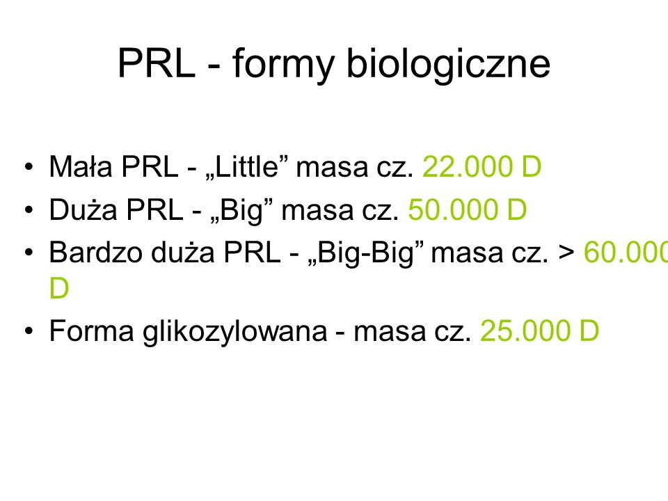 PRL - formy biologiczne Mała PRL - Little masa cz. 22.000 D Duża PRL - Big masa cz. 50.000 D Bardzo duża PRL - Big-Big masa cz. > 60.000 D Forma gliko