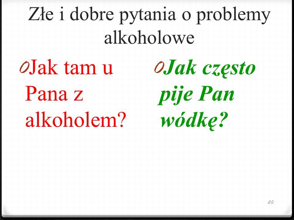 Złe i dobre pytania o problemy alkoholowe 20 0 Jak tam u Pana z alkoholem.