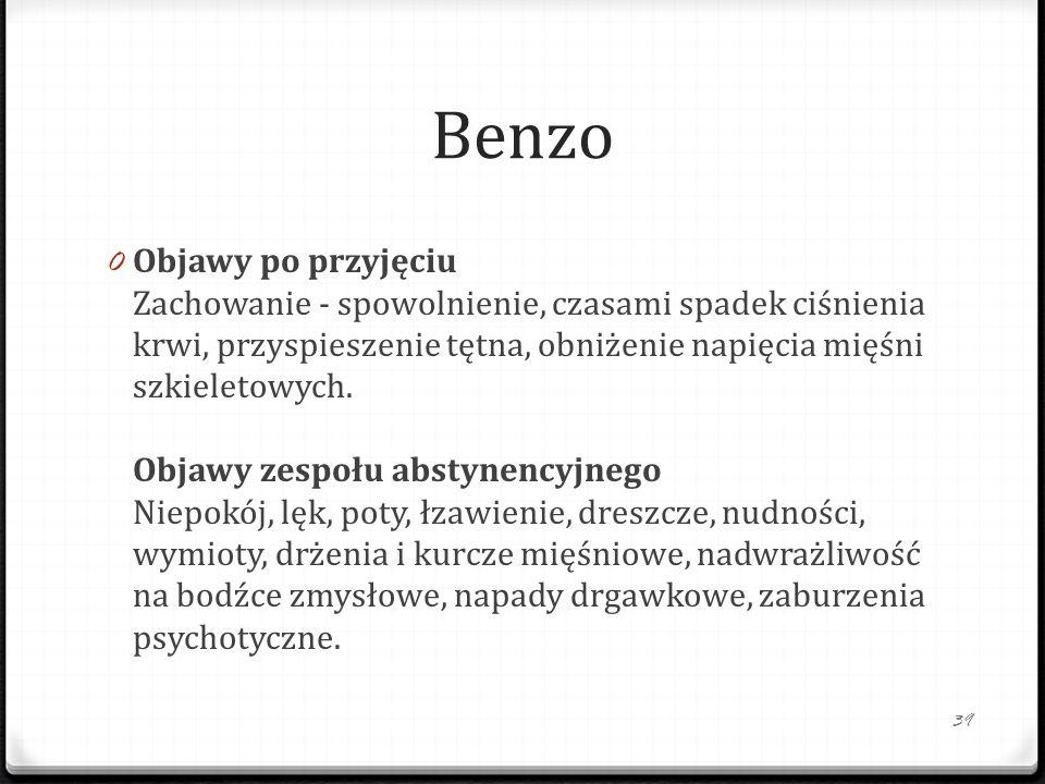 Benzo 0 Objawy po przyjęciu Zachowanie - spowolnienie, czasami spadek ciśnienia krwi, przyspieszenie tętna, obniżenie napięcia mięśni szkieletowych.