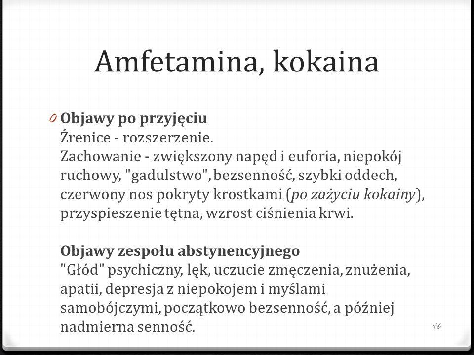 Amfetamina, kokaina 0 Objawy po przyjęciu Źrenice - rozszerzenie. Zachowanie - zwiększony napęd i euforia, niepokój ruchowy,