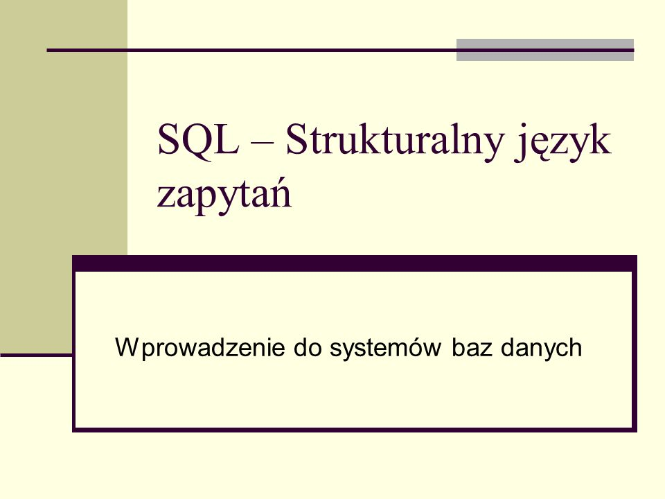 Historia Prace nad językiem rozpoczęto w 1982 roku 1986 – standard ANSI (American National Standards Committee) – SQL-86 1987 – standard ISO (International Standards Organization) – SQL-87 (SQL1) 1992 – SQL-92 (SQL2) 1999 – SQL-99 (SQL3) 2003 – SQL2003