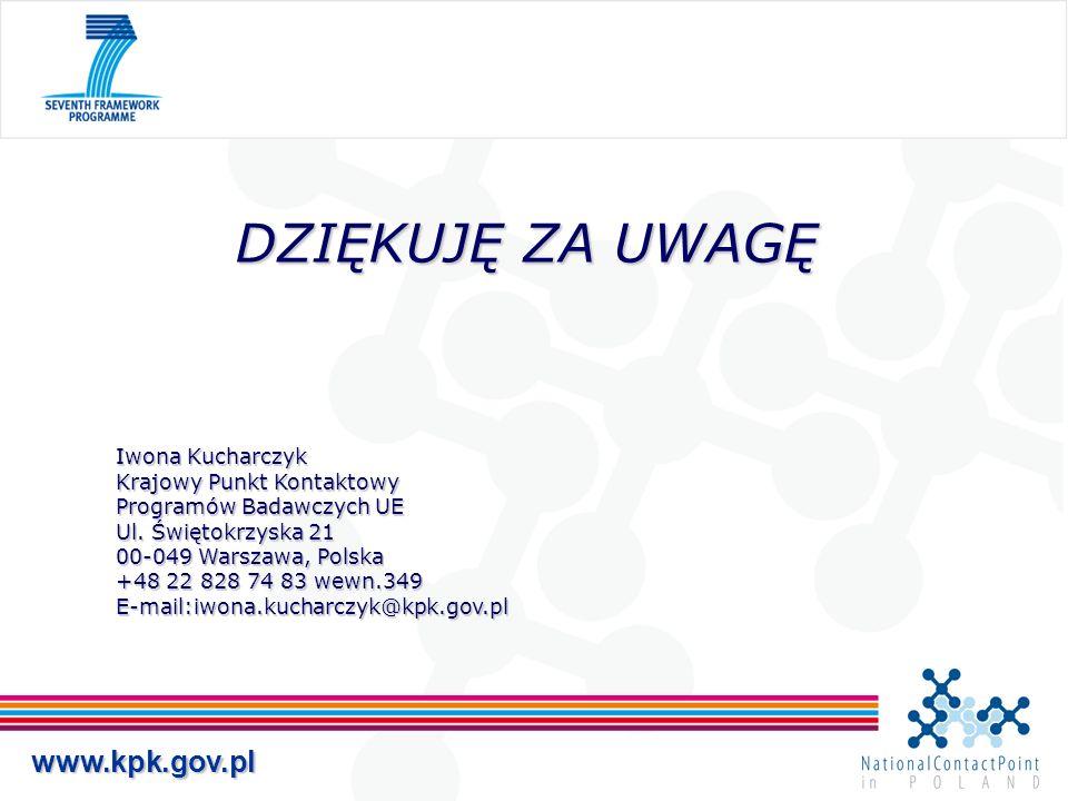 www.kpk.gov.pl DZIĘKUJĘ ZA UWAGĘ Iwona Kucharczyk Krajowy Punkt Kontaktowy Programów Badawczych UE Ul. Świętokrzyska 21 00-049 Warszawa, Polska +48 22