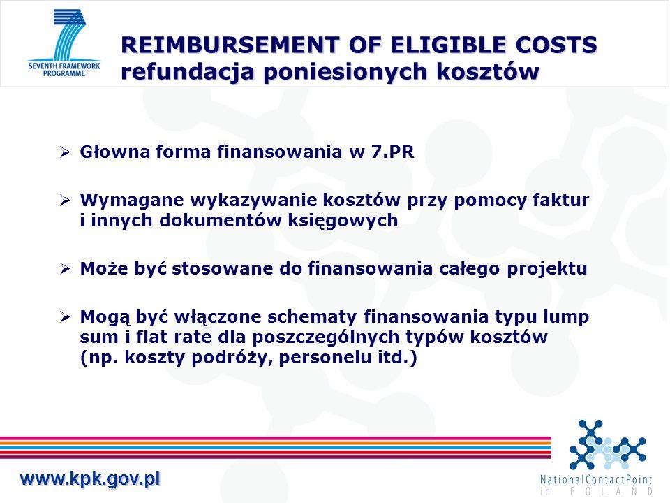 www.kpk.gov.pl REIMBURSEMENT OF ELIGIBLE COSTS refundacja poniesionych kosztów Głowna forma finansowania w 7.PR Wymagane wykazywanie kosztów przy pomo