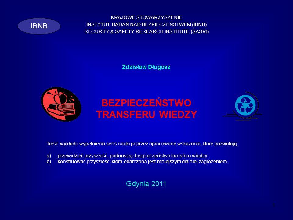1 KRAJOWE STOWARZYSZENIE INSTYTUT BADAŃ NAD BEZPIECZEŃSTWEM (IBNB) SECURITY & SAFETY RESEARCH INSTITUTE (SASRI) IBNB Zdzisław Długosz BEZPIECZEŃSTWO T