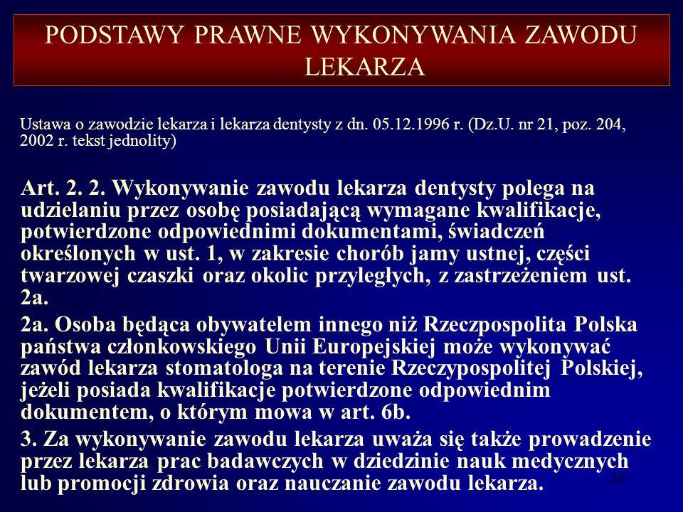 27 Ustawa o zawodzie lekarza i lekarza dentysty z dn. 05.12.1996 r. (Dz. U. nr 21, poz. 204, 2002 r. tekst jednolity). Art. 1. Ustawa określa zasady i