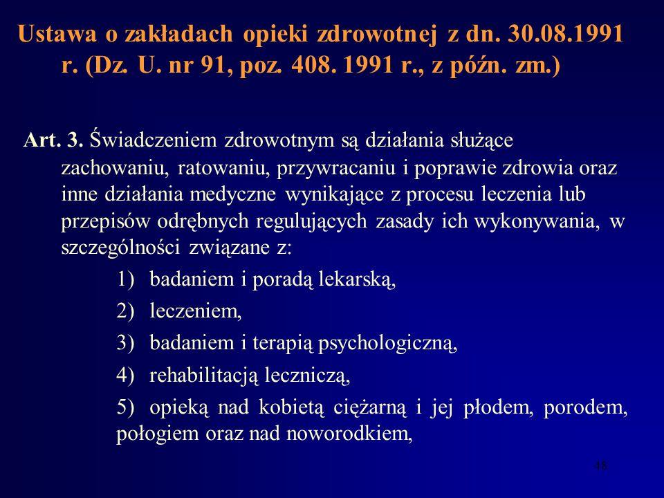 47 Ustawa o zakładach opieki zdrowotnej z dn. 30.08.1991 r. (Dz. U. nr 91, poz. 408. 1991 r., z późn. zm.) Art. 1. 1. Zakład opieki zdrowotnej jest wy