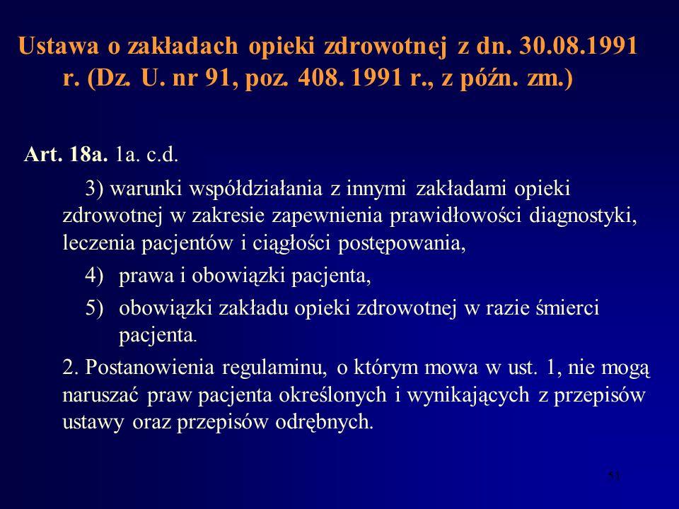 50 Ustawa o zakładach opieki zdrowotnej z dn. 30.08.1991 r. (Dz. U. nr 91, poz. 408. 1991 r., z późn. zm.) Art. 18a.: 1. Organizację i porządek proces