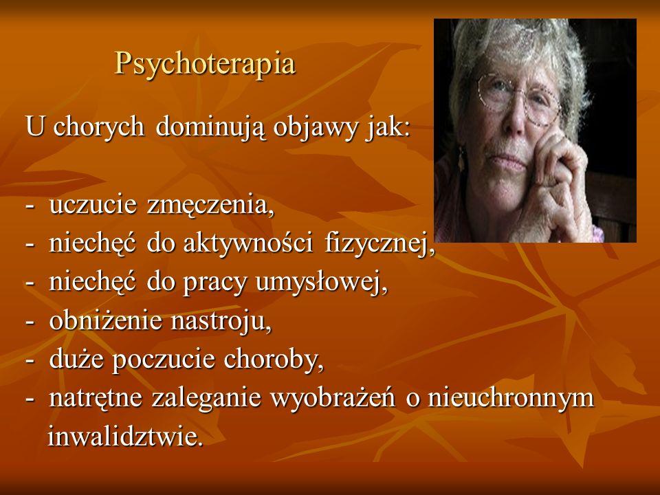 Psychoterapia Psychoterapia U chorych dominują objawy jak: - uczucie zmęczenia, - niechęć do aktywności fizycznej, - niechęć do pracy umysłowej, - obn