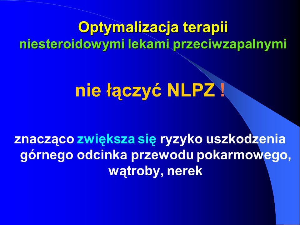 Optymalizacja terapii niesteroidowymi lekami przeciwzapalnymi nie łączyć NLPZ ! znacząco zwiększa się ryzyko uszkodzenia górnego odcinka przewodu poka