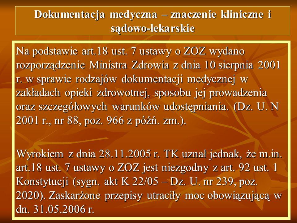 Na podstawie art.18 ust. 7 ustawy o ZOZ wydano rozporządzenie Ministra Zdrowia z dnia 10 sierpnia 2001 r. w sprawie rodzajów dokumentacji medycznej w