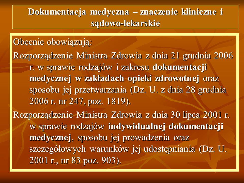 Obecnie obowiązują: Rozporządzenie Ministra Zdrowia z dnia 21 grudnia 2006 r. w sprawie rodzajów i zakresu dokumentacji medycznej w zakładach opieki z