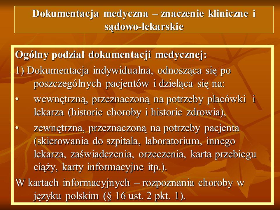Ogólny podział dokumentacji medycznej: 1) Dokumentacja indywidualna, odnosząca się po poszczególnych pacjentów i dzieląca się na: wewnętrzną, przeznac