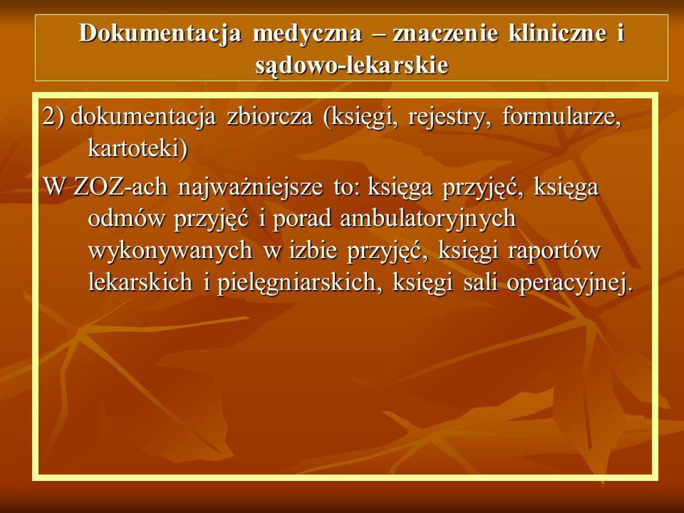 2) dokumentacja zbiorcza (księgi, rejestry, formularze, kartoteki) W ZOZ-ach najważniejsze to: księga przyjęć, księga odmów przyjęć i porad ambulatory