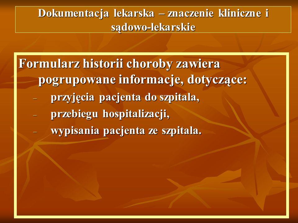 Formularz historii choroby zawiera pogrupowane informacje, dotyczące: – przyjęcia pacjenta do szpitala, – przebiegu hospitalizacji, – wypisania pacjen